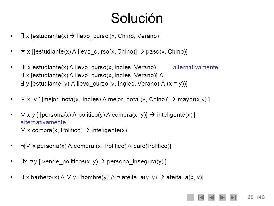 Solución  x [estudiante(x)  llevo_curso (x, Chino, Verano)]